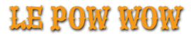 Le Pow Wow - Un lieu unique
